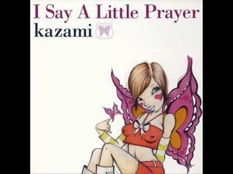 Kazami - I Say A Little Prayer - YouTube