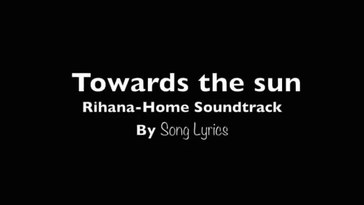 Towards The Sun (Lyrics)-Rihana/Home Soundtrack - YouTube
