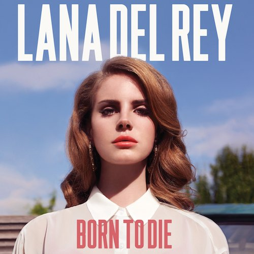 空虚なポップ、ラナ・デル・レイの名盤『Born to Die』 | いい人生