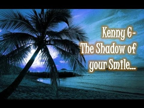Kenny G - The Shadow of your Smile - YouTube