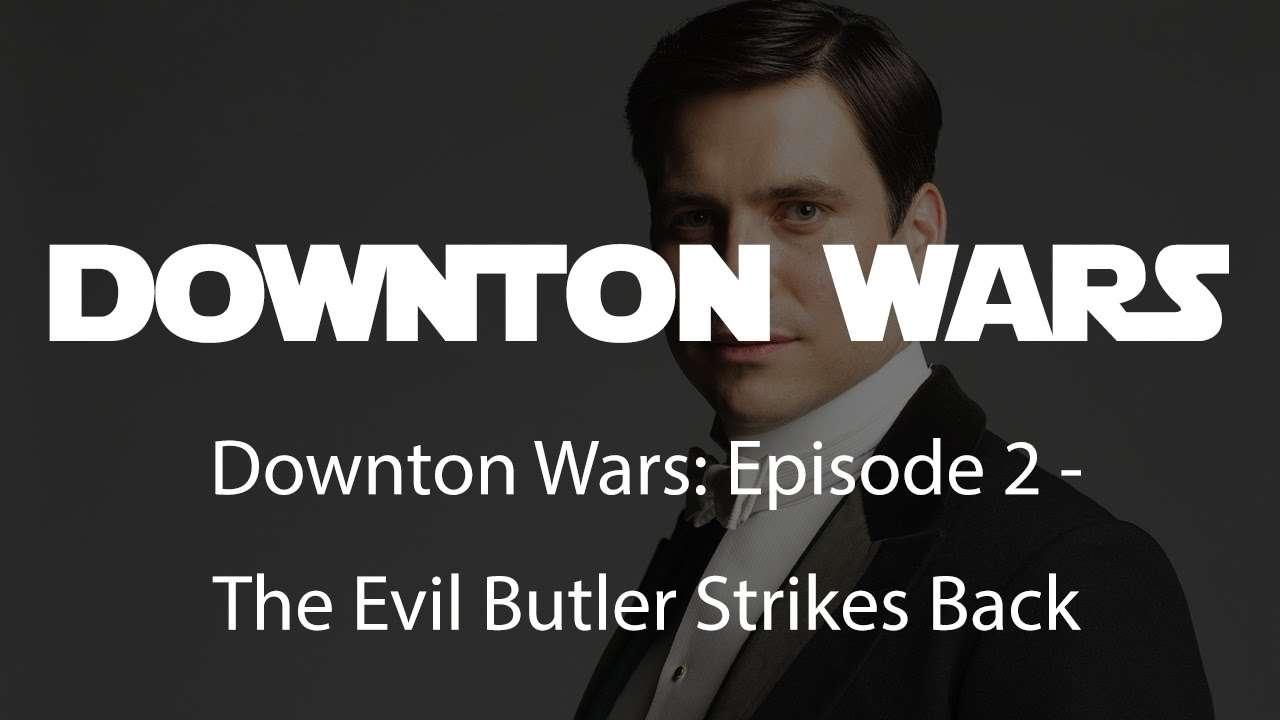 Downton Wars: Episode 2 - The Evil Butler Strikes Back - YouTube