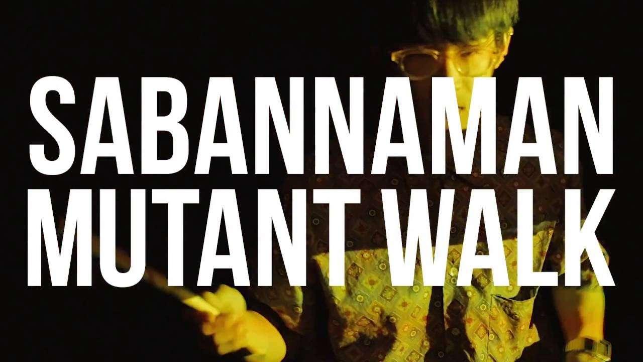 SABANNAMAN【MV】Mutant Walk - YouTube