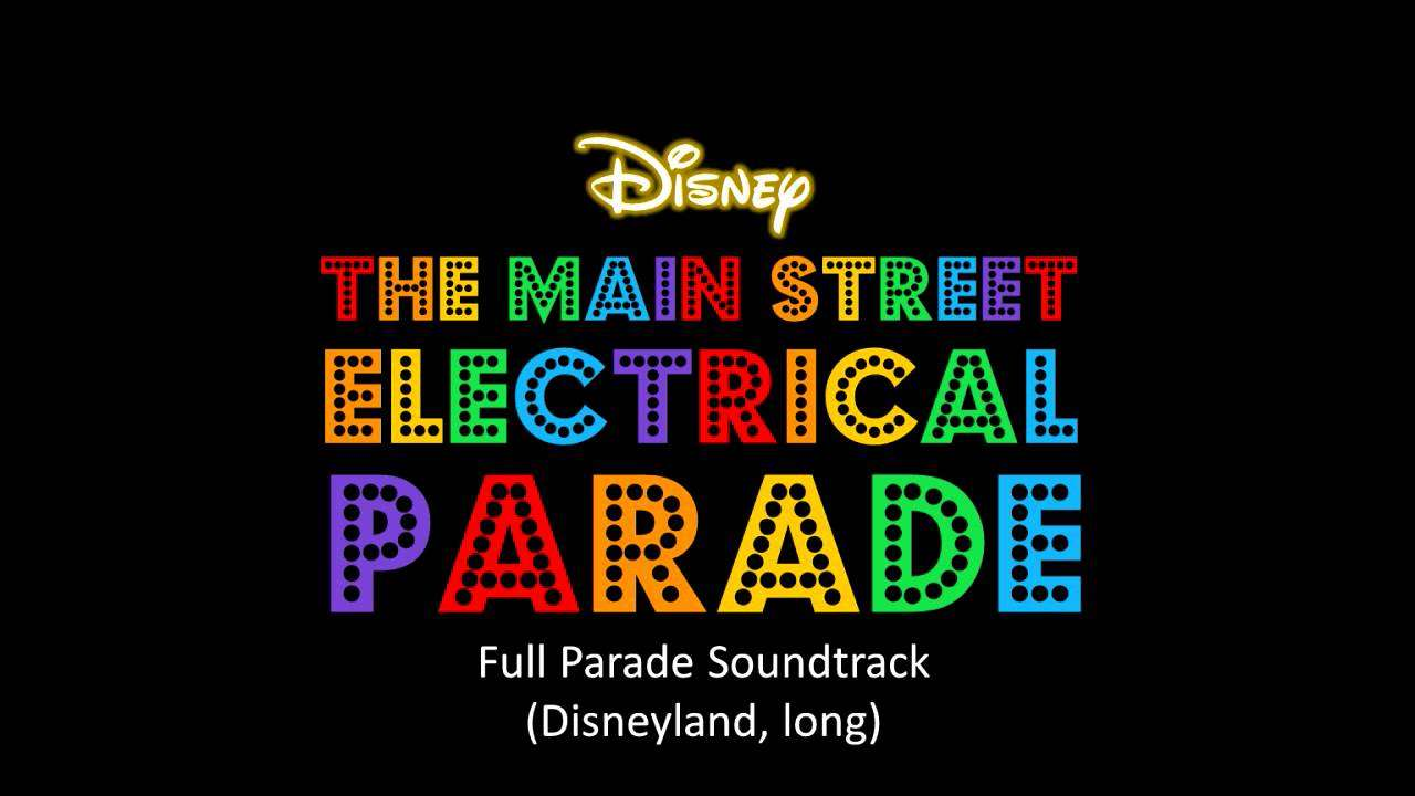 The Main Street Electrical Parade - Full Parade Soundtrack (Disneyland, long) - YouTube
