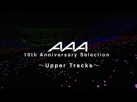 AAA / AAA 10th Anniversary Selection ~Upper Tracks~ - YouTube