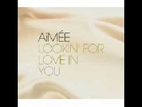 LOOKIN' FOR LOVE IN YOU (AiMIÉE) - YouTube