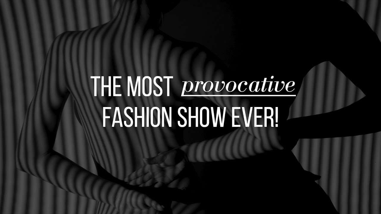 The most provocative fashion show ever - YouTube