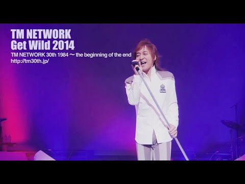 TM NETWORK / Get Wild 2014(TM NETWORK 30th 1984~ the beginning of the end) - YouTube