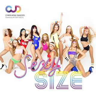 CYBERJAPAN DANCERS「SEXY SIZE」(セクシサイズ) Powered by MITOMI TOKOTO
