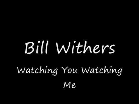 Bill Withers - Watching You Watching Me - YouTube