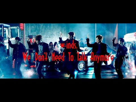 We Don't Need To Talk Anymore(MUSIC VIDEO Full ver.+15s SPOT) / w-inds. - YouTube