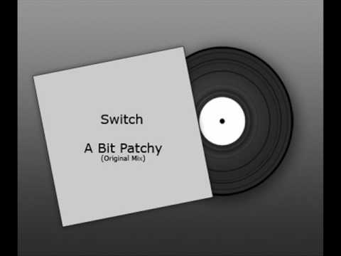 Switch - A Bit Patchy (Original Mix) - YouTube
